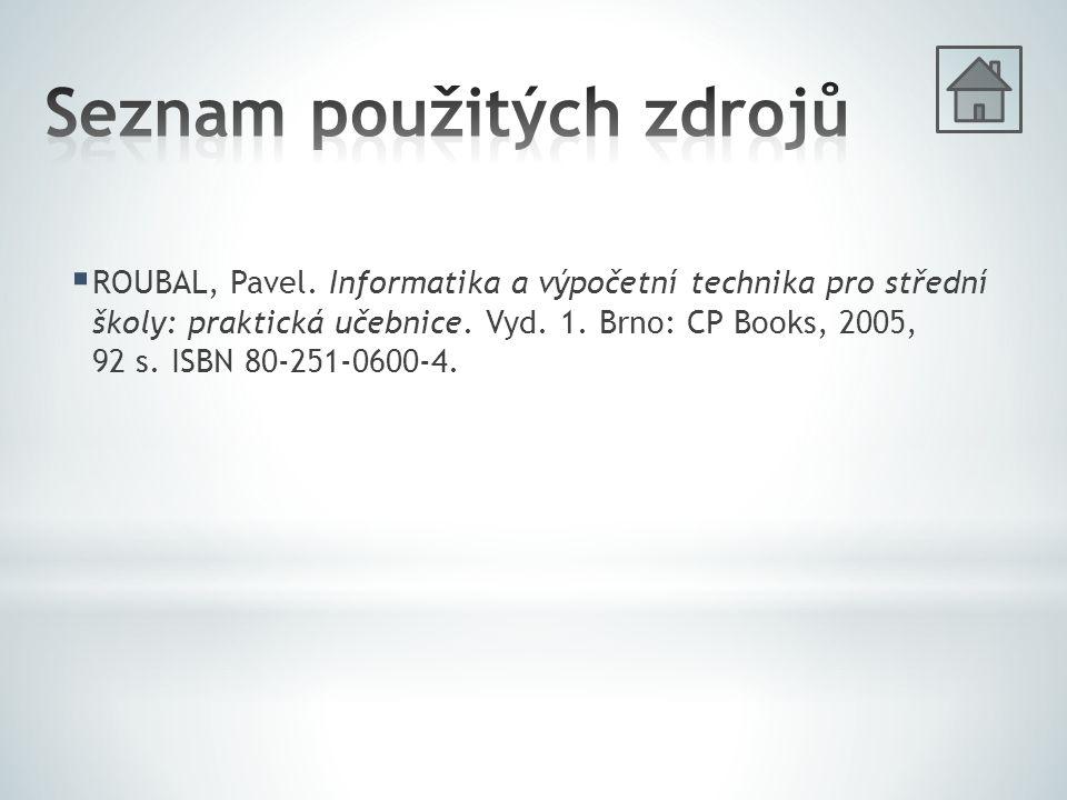  ROUBAL, Pavel. Informatika a výpočetní technika pro střední školy: praktická učebnice. Vyd. 1. Brno: CP Books, 2005, 92 s. ISBN 80-251-0600-4.