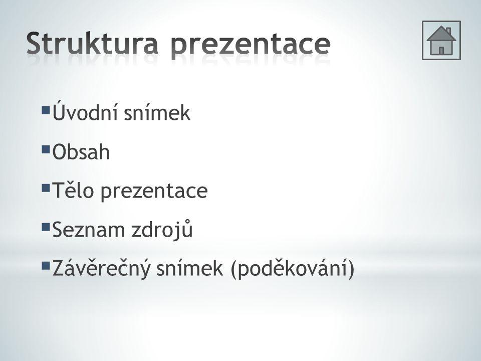  Úvodní snímek  Obsah  Tělo prezentace  Seznam zdrojů  Závěrečný snímek (poděkování)
