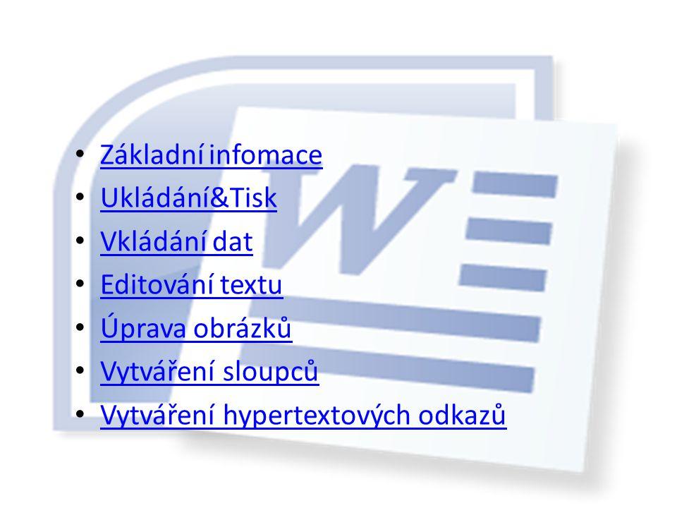 Základní infomace Ukládání&Tisk Ukládání&Tisk Vkládání dat Editování textu Úprava obrázků Vytváření sloupců Vytváření hypertextových odkazů