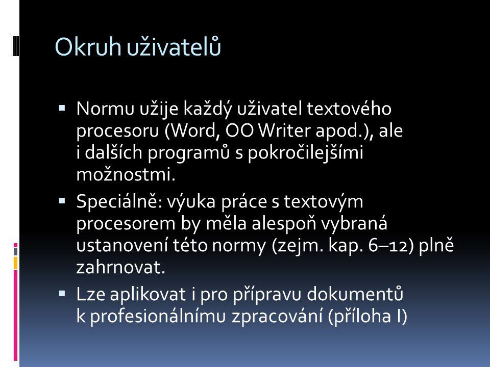 Okruh uživatelů  Normu užije každý uživatel textového procesoru (Word, OO Writer apod.), ale i dalších programů s pokročilejšími možnostmi.