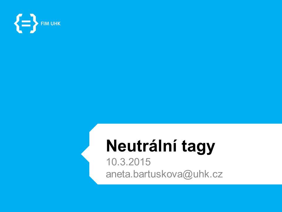 Neutrální tagy 10.3.2015 aneta.bartuskova@uhk.cz