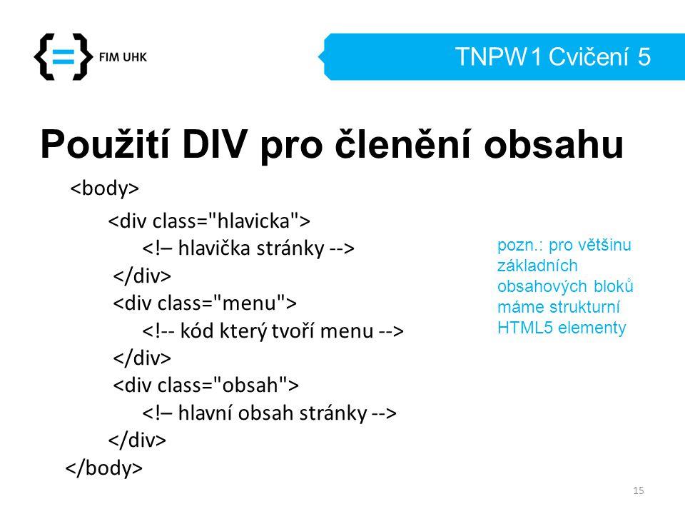 TNPW1 Cvičení 5 Použití DIV pro členění obsahu 15 pozn.: pro většinu základních obsahových bloků máme strukturní HTML5 elementy