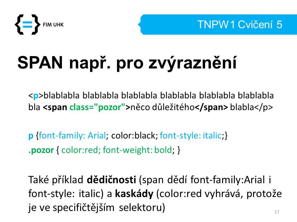 TNPW1 Cvičení 5 SPAN např. pro zvýraznění blablabla blablabla blablabla blablabla blablabla blablabla bla něco důležitého blabla p {font-family: Arial