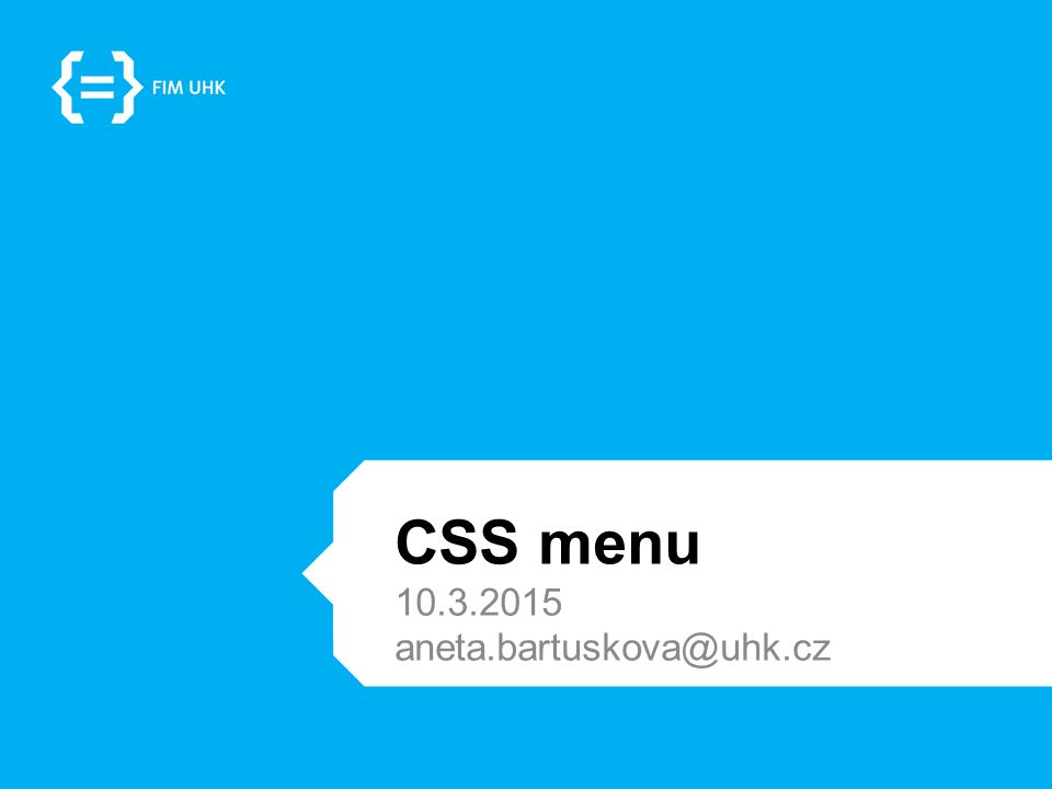 CSS menu 10.3.2015 aneta.bartuskova@uhk.cz
