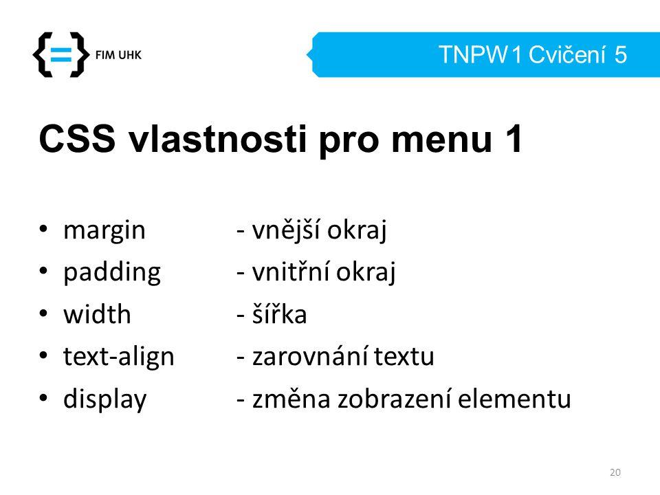 TNPW1 Cvičení 5 CSS vlastnosti pro menu 1 margin - vnější okraj padding - vnitřní okraj width - šířka text-align- zarovnání textu display- změna zobra