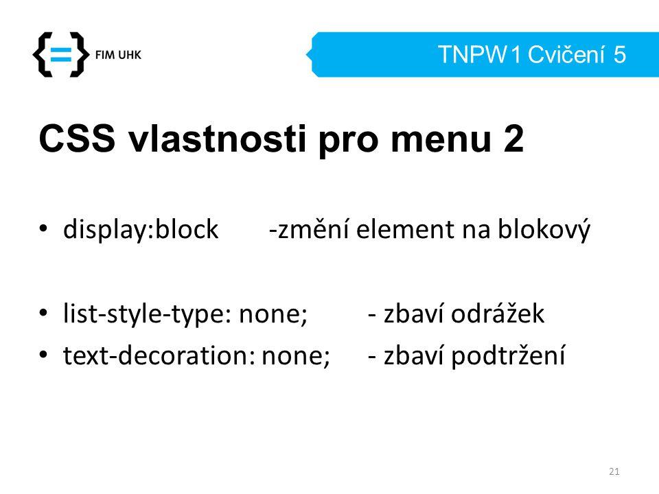 TNPW1 Cvičení 5 CSS vlastnosti pro menu 2 display:block-změní element na blokový list-style-type: none; - zbaví odrážek text-decoration: none; - zbaví