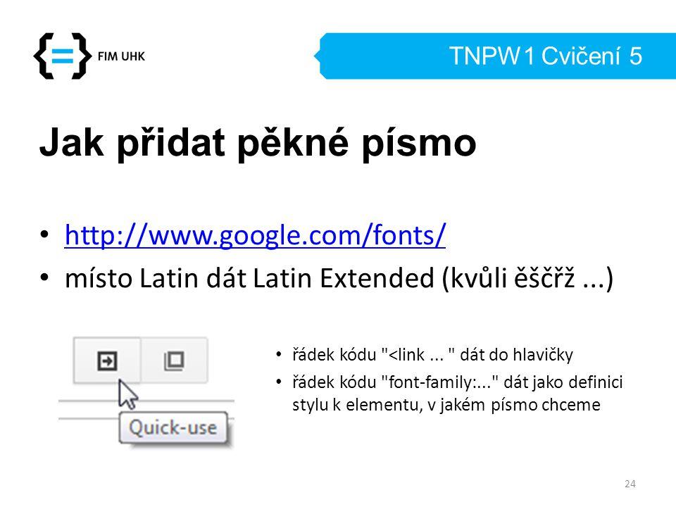 TNPW1 Cvičení 5 Jak přidat pěkné písmo http://www.google.com/fonts/ místo Latin dát Latin Extended (kvůli ěščřž...) řádek kódu