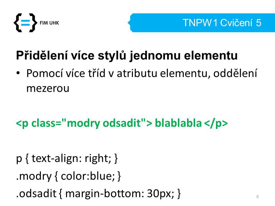 TNPW1 Cvičení 5 Přidělení více stylů jednomu elementu Pomocí více tříd v atributu elementu, oddělení mezerou blablabla p { text-align: right; }.modry
