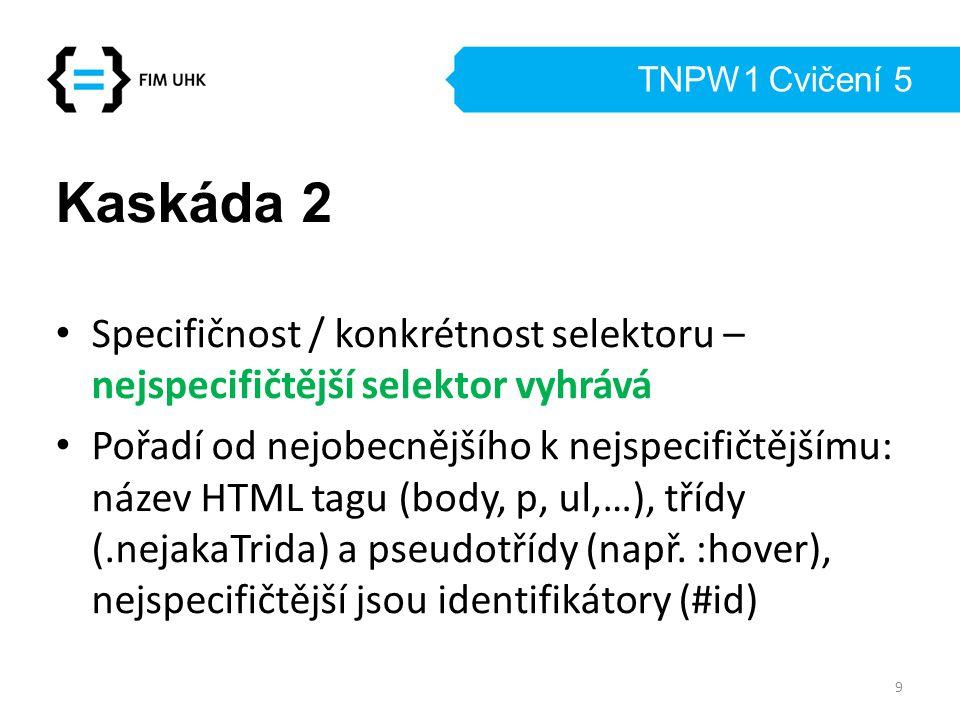 TNPW1 Cvičení 5 Kaskáda 2 Specifičnost / konkrétnost selektoru – nejspecifičtější selektor vyhrává Pořadí od nejobecnějšího k nejspecifičtějšímu: náze