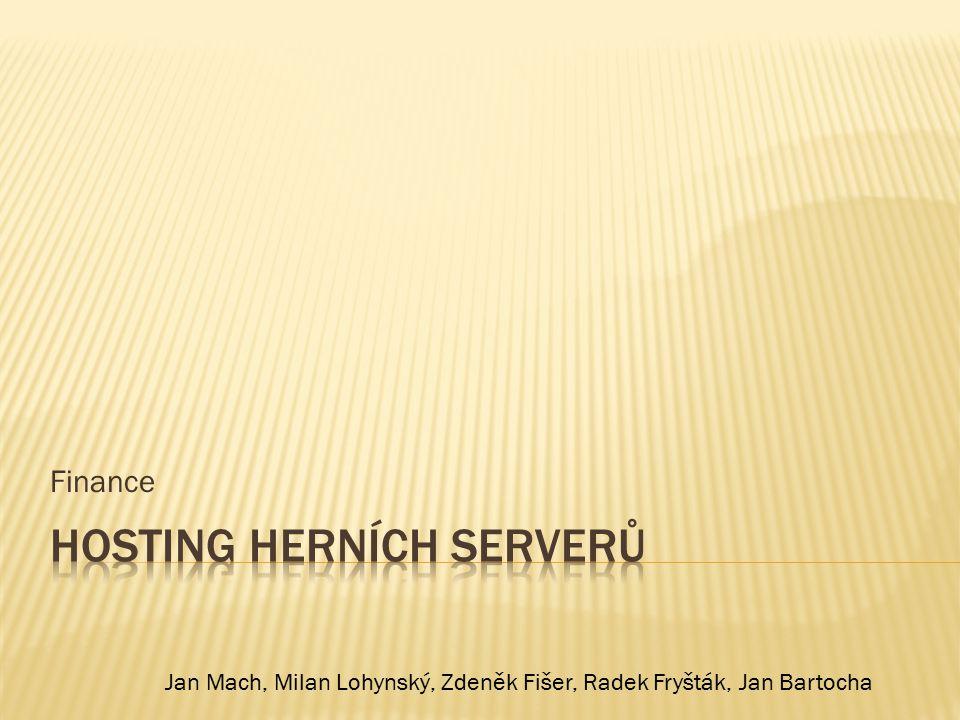 Finance Jan Mach, Milan Lohynský, Zdeněk Fišer, Radek Fryšták, Jan Bartocha