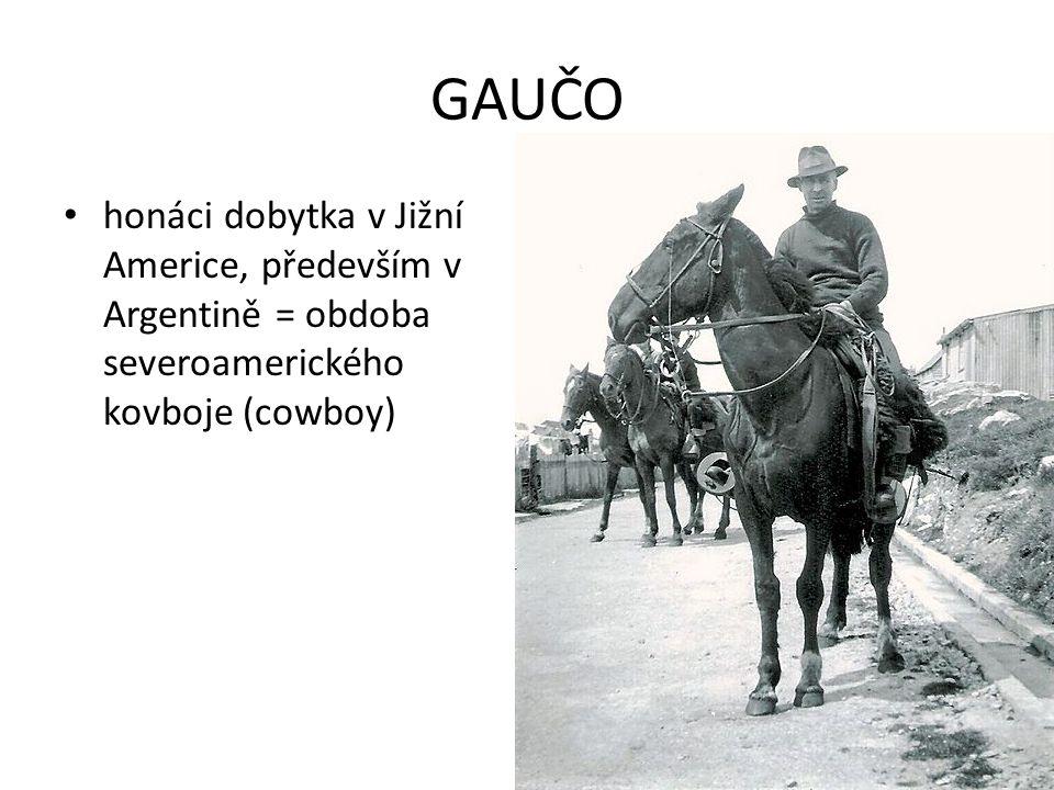 GAUČO honáci dobytka v Jižní Americe, především v Argentině = obdoba severoamerického kovboje (cowboy)
