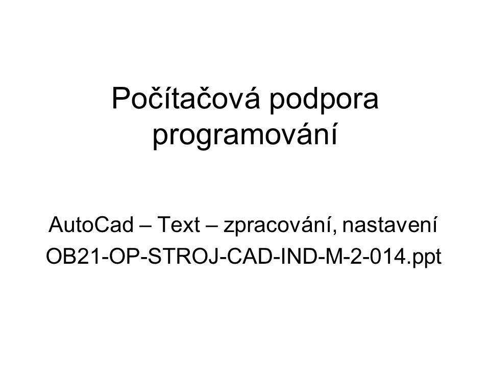 Všeobecné základy Text patří mezi základní příkazy kreslení Spouští se pomocí nástrojového panelu nebo roletového menu Při vytváření této entity aplikujeme poznatky z předchozích prezentací