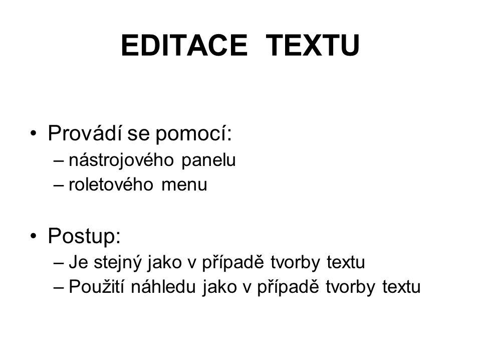 EDITACE TEXTU Provádí se pomocí: –nástrojového panelu –roletového menu Postup: –Je stejný jako v případě tvorby textu –Použití náhledu jako v případě tvorby textu