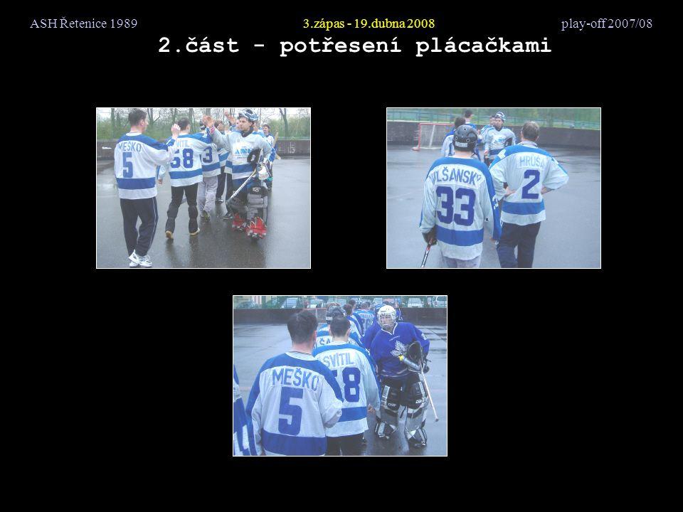 ASH Řetenice 19893.zápas - 19.dubna 2008 play-off 2007/08 2.část - potřesení plácačkami