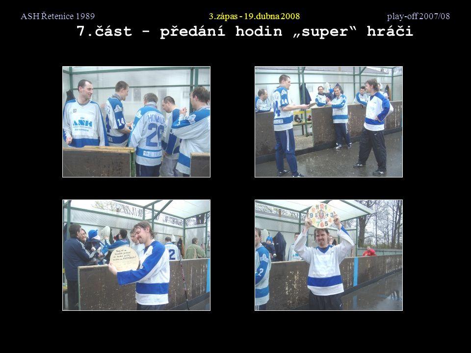 """ASH Řetenice 19893.zápas - 19.dubna 2008 play-off 2007/08 7.část - předání hodin """"super"""" hráči"""