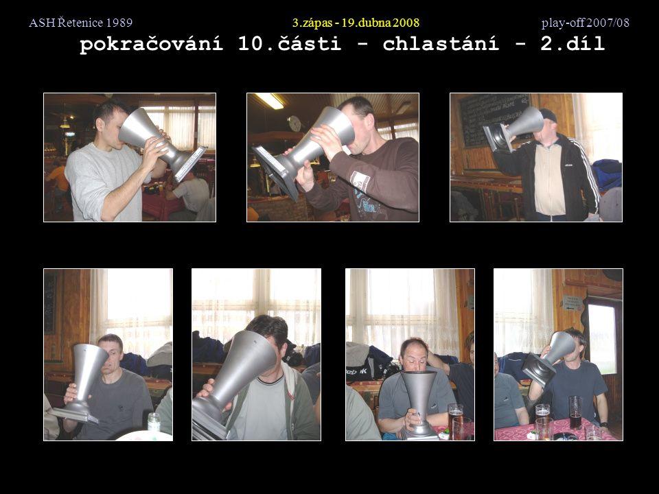 ASH Řetenice 19893.zápas - 19.dubna 2008 play-off 2007/08 pokračování 10.části - chlastání - 2.díl