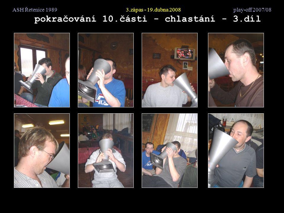 ASH Řetenice 19893.zápas - 19.dubna 2008 play-off 2007/08 pokračování 10.části - chlastání - 3.díl