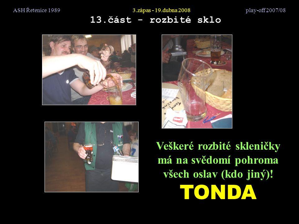 ASH Řetenice 19893.zápas - 19.dubna 2008 play-off 2007/08 13.část - rozbité sklo Veškeré rozbité skleničky má na svědomí pohroma všech oslav (kdo jiný