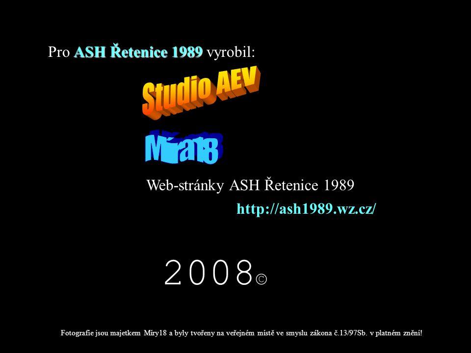 Pro A AA ASH Řetenice 1989 vyrobil: Web-stránky ASH Řetenice 1989 2008 © http://ash1989.wz.cz/ Fotografie jsou majetkem Míry18 a byly tvořeny na veřej