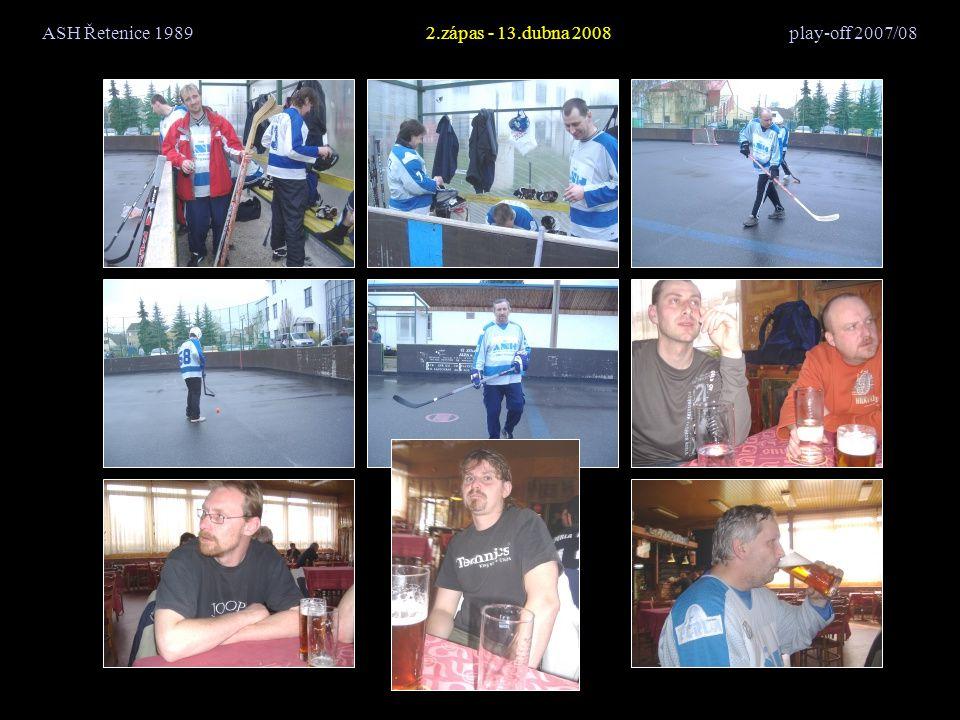 ASH Řetenice 19893.zápas - 19.dubna 2008 play-off 2007/08 9.část - první litrovka zelené do poháru Prvním nalitím byl poctěn Tonda = barman každým coulem!