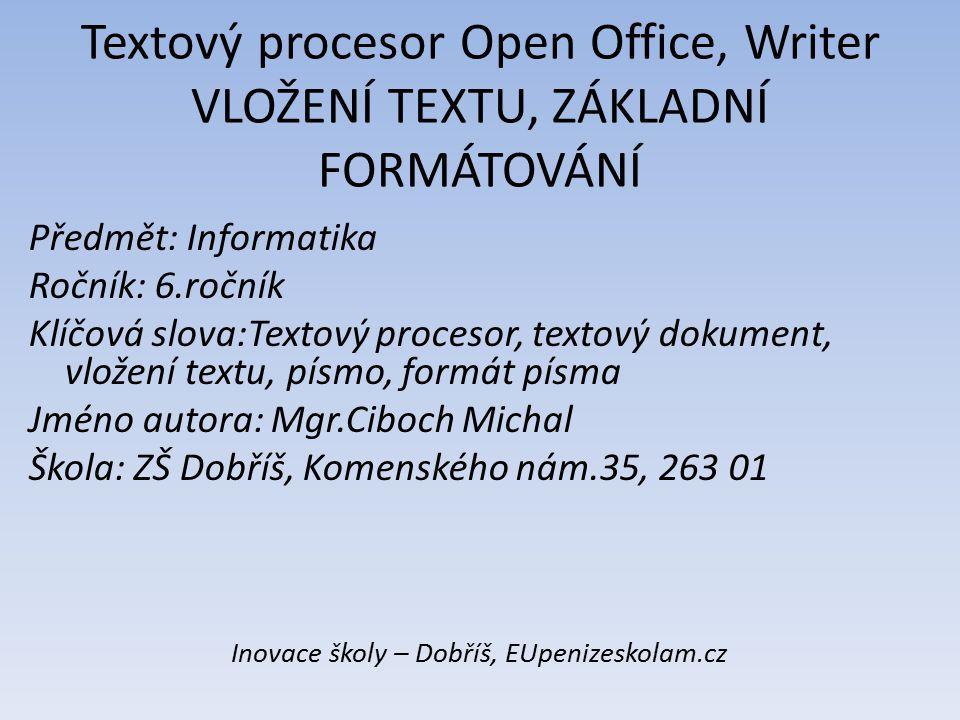 Textový procesor Open Office, Writer VLOŽENÍ TEXTU, ZÁKLADNÍ FORMÁTOVÁNÍ Předmět: Informatika Ročník: 6.ročník Klíčová slova:Textový procesor, textový