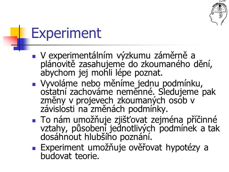 Experiment V experimentálním výzkumu záměrně a plánovitě zasahujeme do zkoumaného dění, abychom jej mohli lépe poznat. Vyvoláme nebo měníme jednu podm