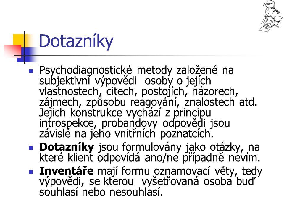 Dotazníky Psychodiagnostické metody založené na subjektivní výpovědi osoby o jejích vlastnostech, citech, postojích, názorech, zájmech, způsobu reagov