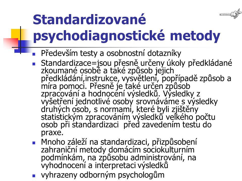 Standardizované psychodiagnostické metody Především testy a osobnostní dotazníky Standardizace=jsou přesně určeny úkoly předkládané zkoumané osobě a t