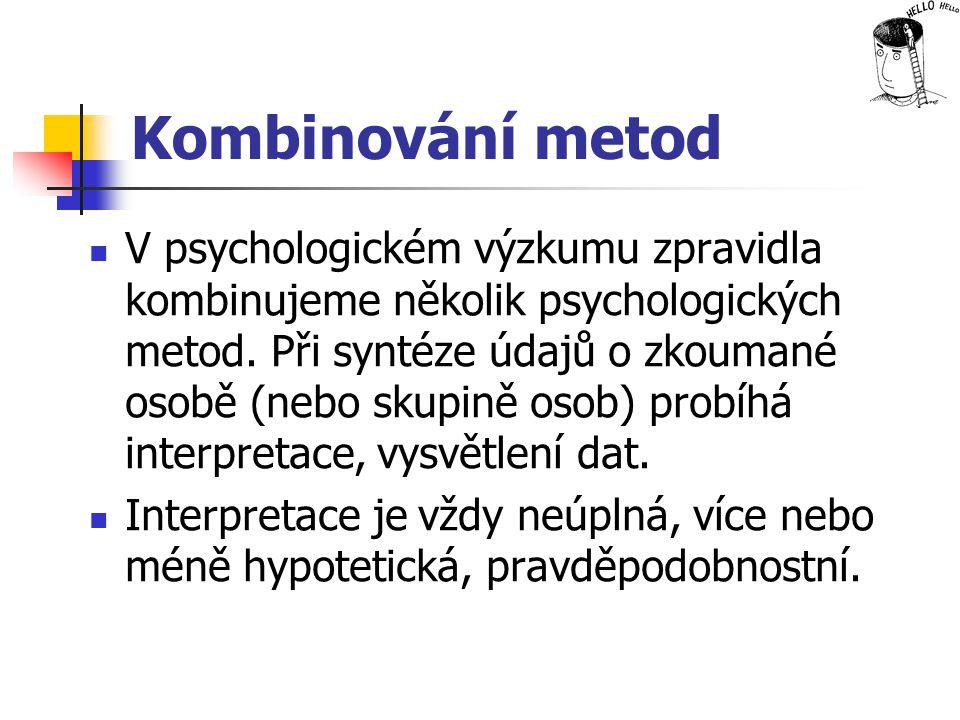 Kombinování metod V psychologickém výzkumu zpravidla kombinujeme několik psychologických metod. Při syntéze údajů o zkoumané osobě (nebo skupině osob)