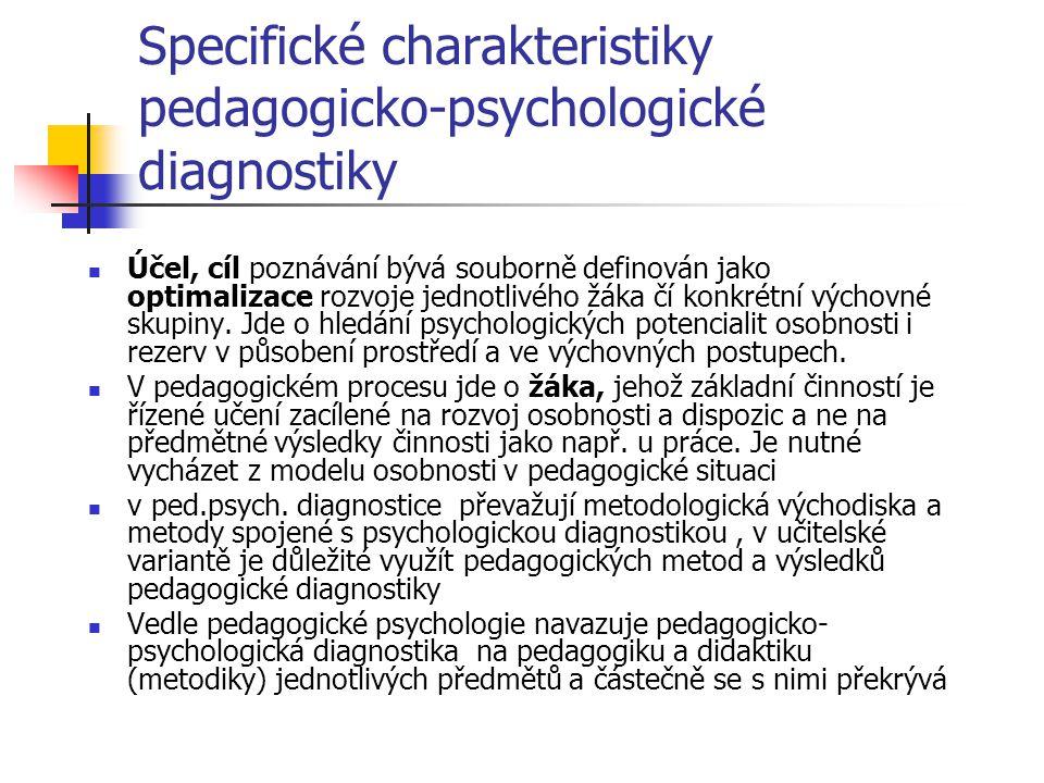 Specifické charakteristiky pedagogicko-psychologické diagnostiky Účel, cíl poznávání bývá souborně definován jako optimalizace rozvoje jednotlivého žá