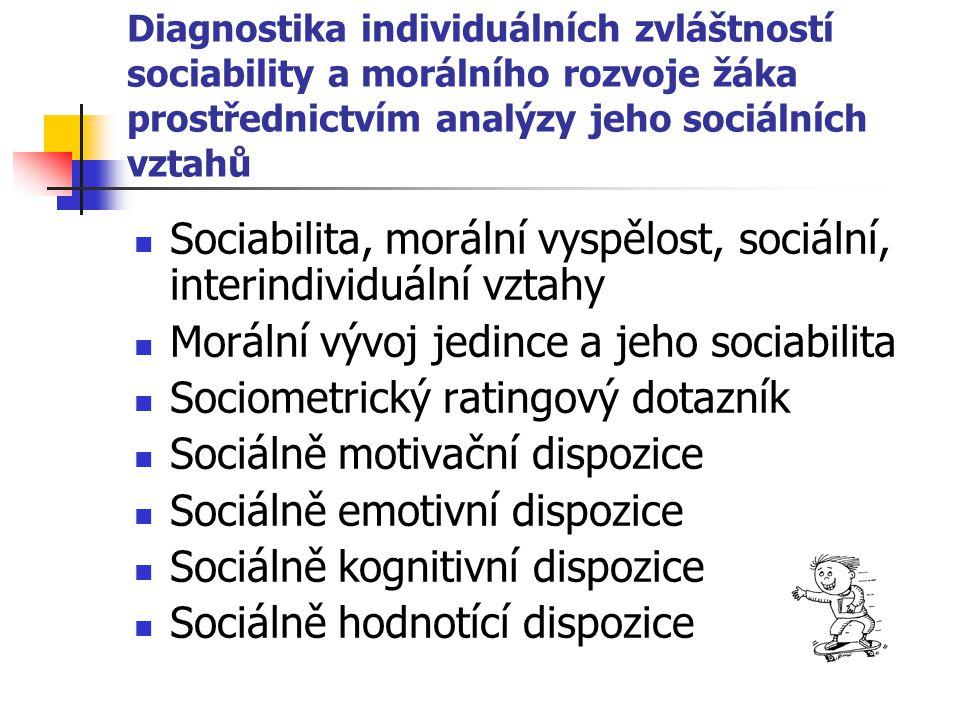 Diagnostika individuálních zvláštností sociability a morálního rozvoje žáka prostřednictvím analýzy jeho sociálních vztahů Sociabilita, morální vyspěl