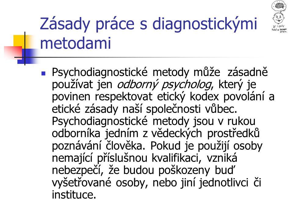 Zásady práce s diagnostickými metodami Psychodiagnostické metody může zásadně používat jen odborný psycholog, který je povinen respektovat etický kode