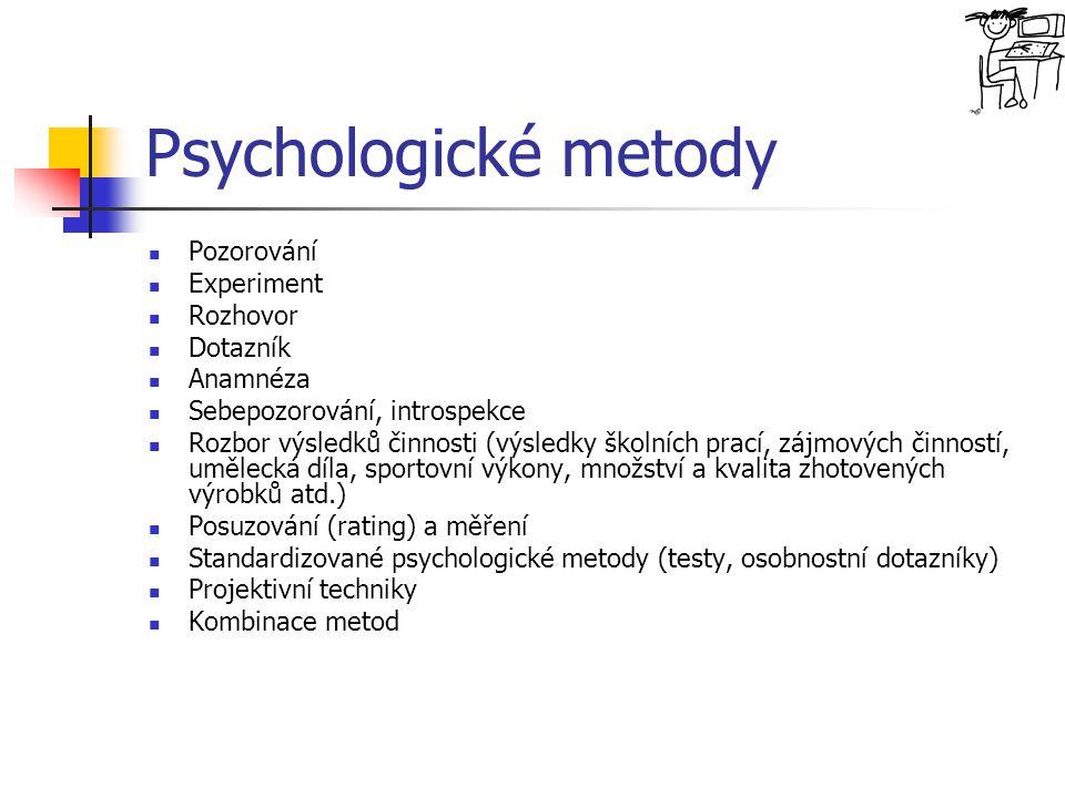 Psychologické metody Pozorování Experiment Rozhovor Dotazník Anamnéza Sebepozorování, introspekce Rozbor výsledků činnosti (výsledky školních prací, z