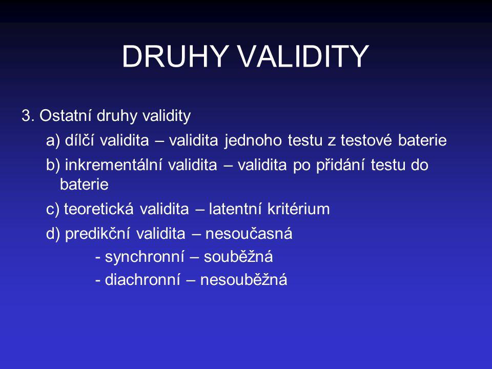 DRUHY VALIDITY 3. Ostatní druhy validity a) dílčí validita – validita jednoho testu z testové baterie b) inkrementální validita – validita po přidání
