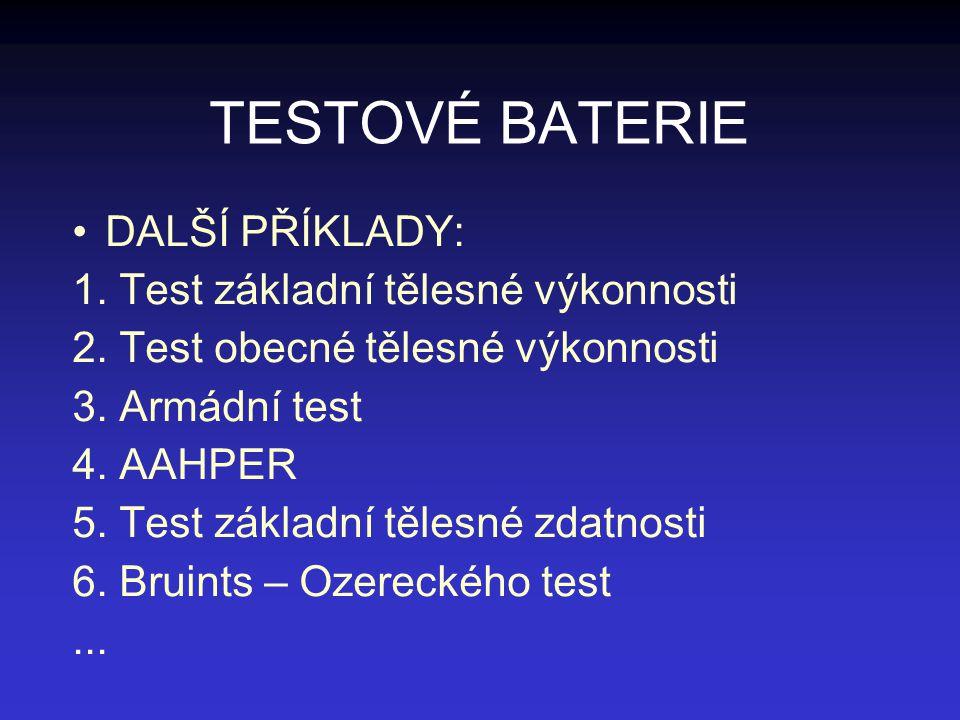 TESTOVÉ BATERIE DALŠÍ PŘÍKLADY: 1. Test základní tělesné výkonnosti 2. Test obecné tělesné výkonnosti 3. Armádní test 4. AAHPER 5. Test základní těles