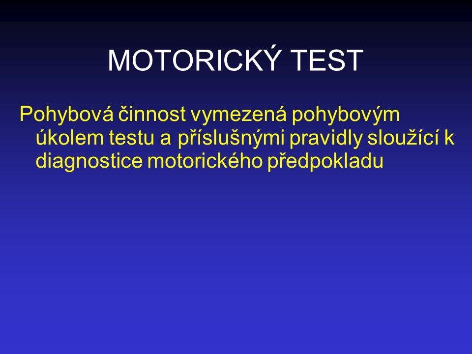MOTORICKÝ TEST Pohybová činnost vymezená pohybovým úkolem testu a příslušnými pravidly sloužící k diagnostice motorického předpokladu