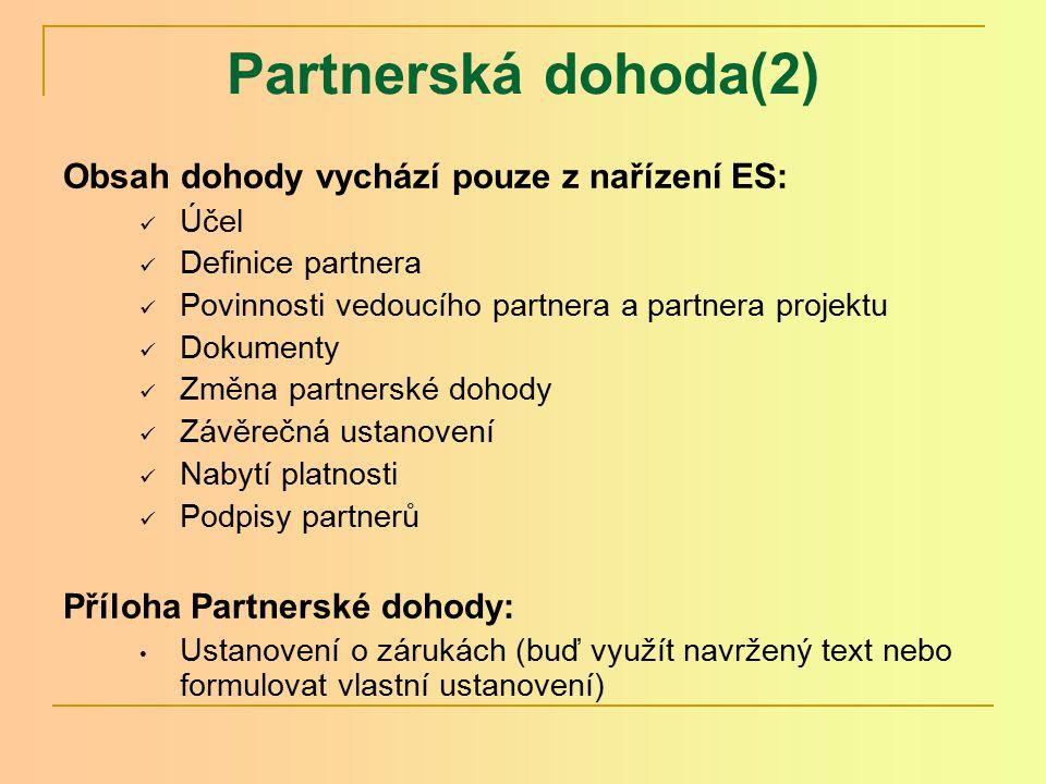 Partnerská dohoda(2) Obsah dohody vychází pouze z nařízení ES: Účel Definice partnera Povinnosti vedoucího partnera a partnera projektu Dokumenty Změn