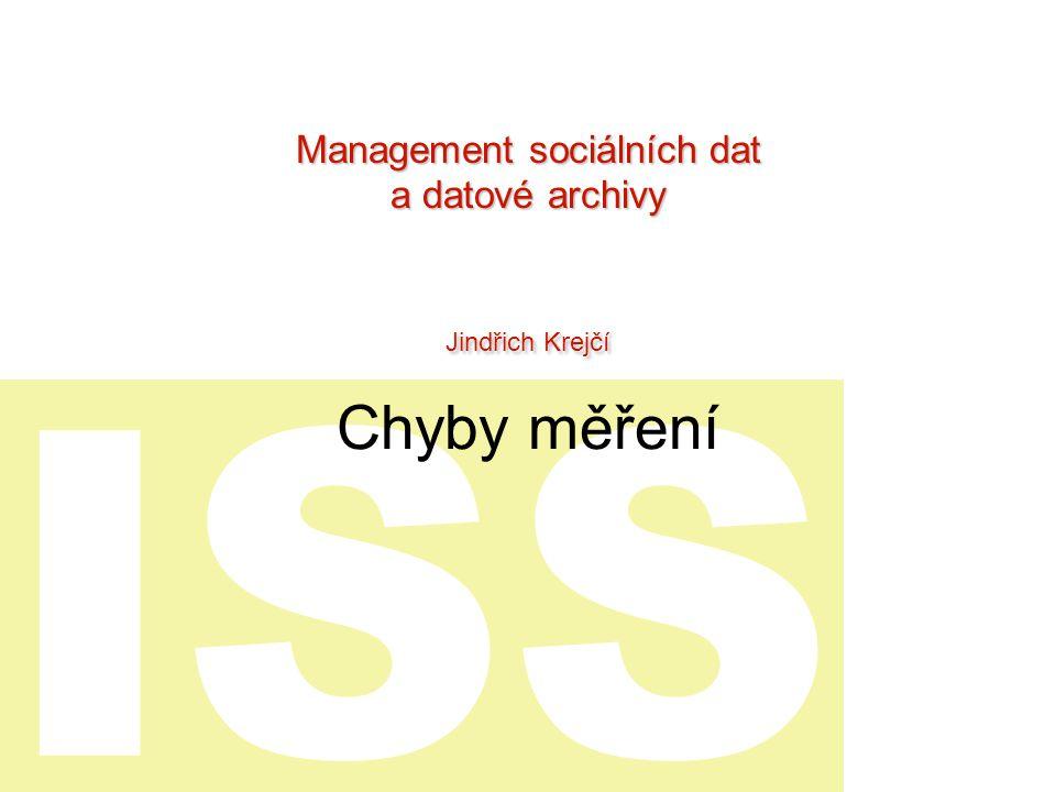 ISS Chyby měření Management sociálních dat a datové archivy Jindřich Krejčí