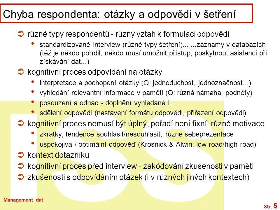 ISS Management dat Str. 5 Chyba respondenta: otázky a odpovědi v šetření  různé typy respondentů - různý vztah k formulaci odpovědí standardizované i