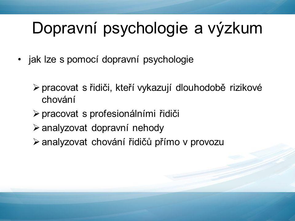 Dopravní psychologie a výzkum jak lze s pomocí dopravní psychologie  pracovat s řidiči, kteří vykazují dlouhodobě rizikové chování  pracovat s profe