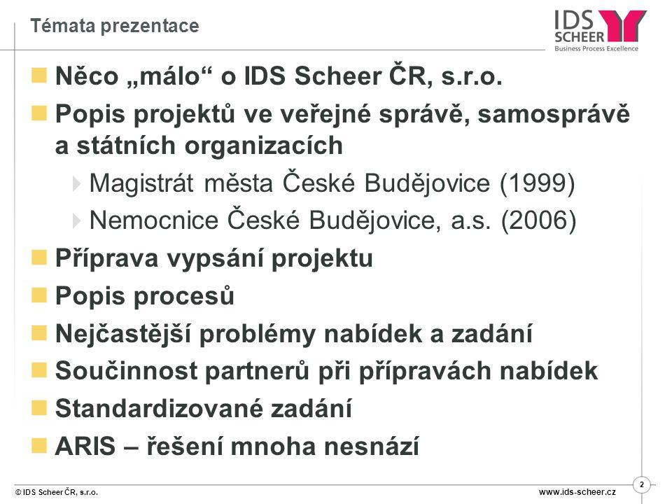 """© IDS Scheer ČR, s.r.o.www.ids-scheer.cz 2 Témata prezentace Něco """"málo o IDS Scheer ČR, s.r.o."""