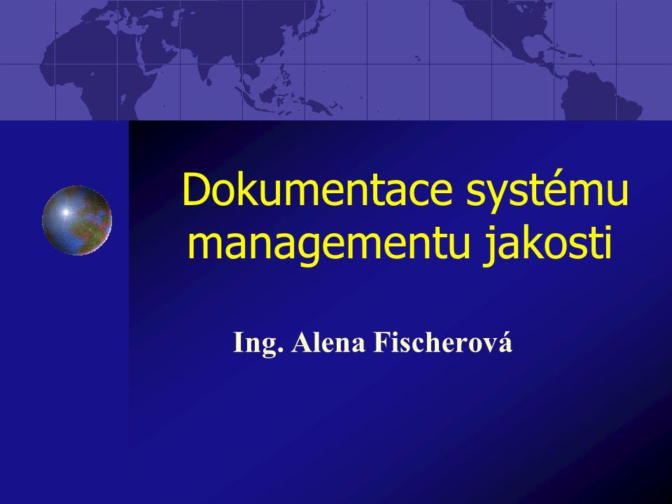 Rozdělení dokumentace Externí návody od výrobce obecně závazné právní předpisy technické normy další Interní Příručka jakosti Interní dokumenty a řídící akty Technické normy a postupy Záznamy jakosti