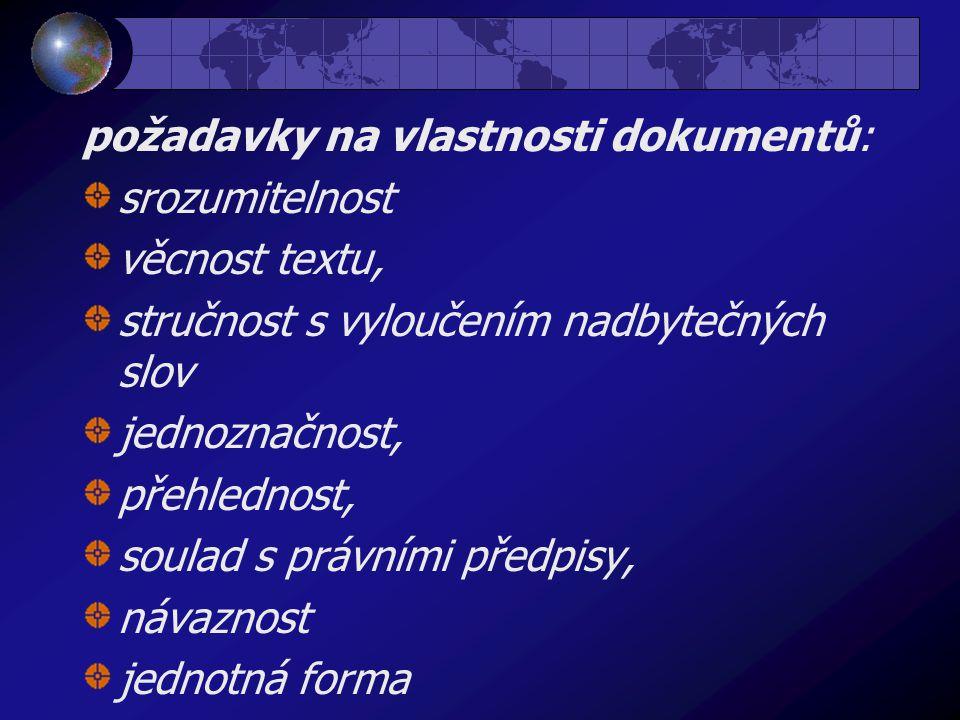 požadavky na vlastnosti dokumentů: srozumitelnost věcnost textu, stručnost s vyloučením nadbytečných slov jednoznačnost, přehlednost, soulad s právním