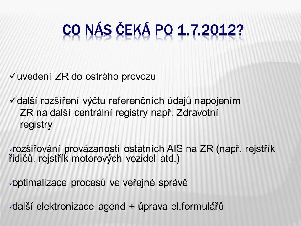 uvedení ZR do ostrého provozu další rozšíření výčtu referenčních údajů napojením ZR na další centrální registry např.