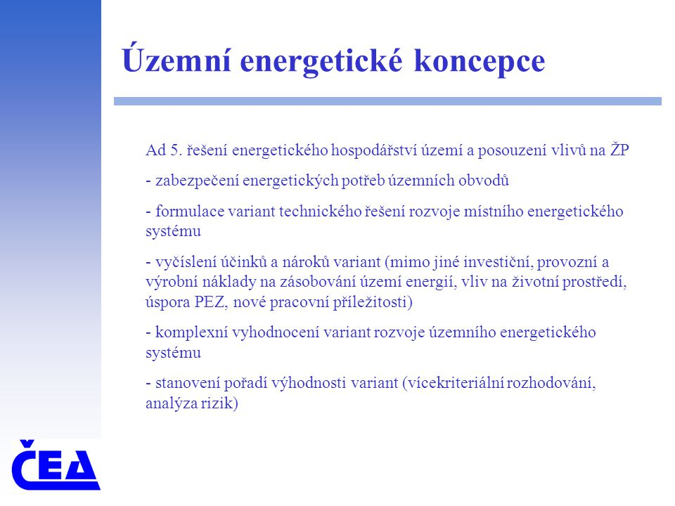 Novela zákona o hospodaření energií V současné době se pracuje na metodice, která by umožnila sladit výstupy z ÚEK s předpoklady SEK (pomoc ze strany MPO v rámci Státního programu na podporu úspor energie a využití OZE) Časová návaznost aktualizace / doplnění SEK x ÚEK.