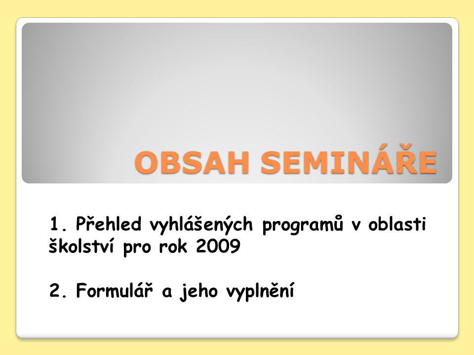 OBSAH SEMINÁŘE 1. Přehled vyhlášených programů v oblasti školství pro rok 2009 2.