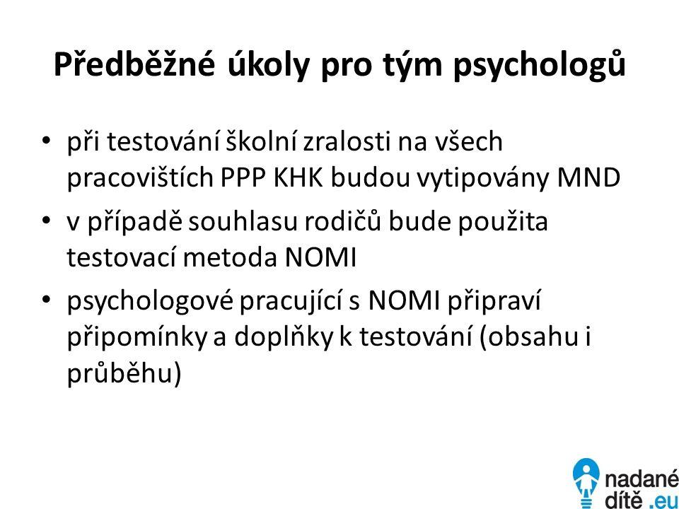 Předběžné úkoly pro tým psychologů při testování školní zralosti na všech pracovištích PPP KHK budou vytipovány MND v případě souhlasu rodičů bude pou