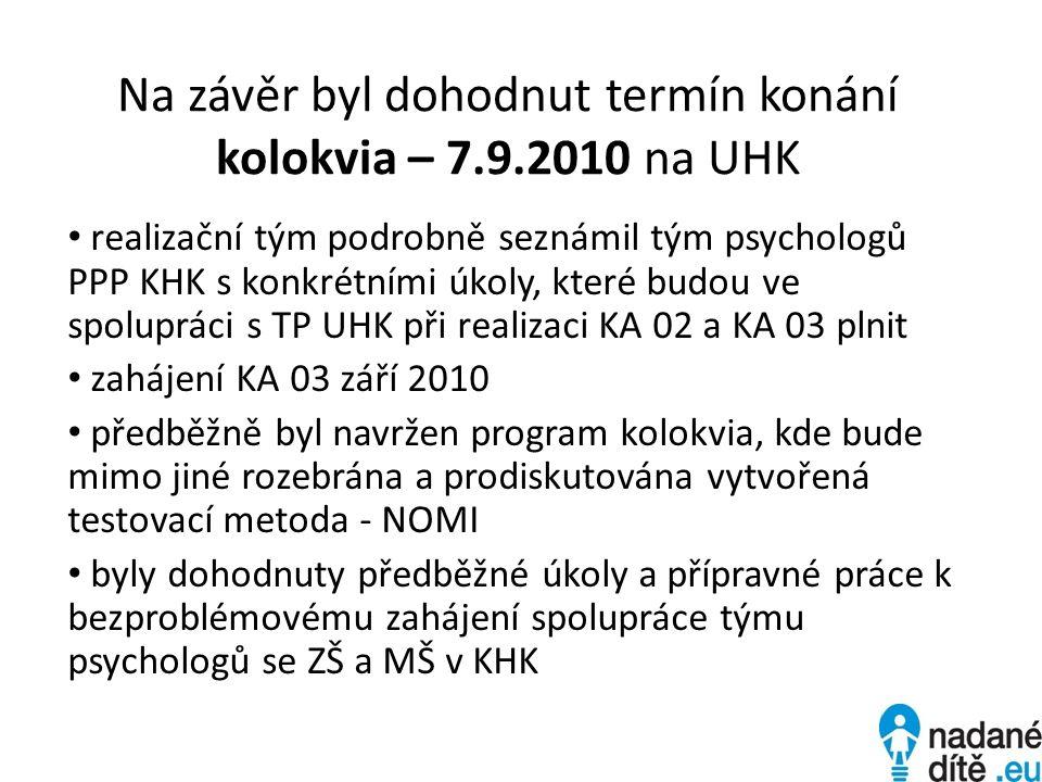 Na závěr byl dohodnut termín konání kolokvia – 7.9.2010 na UHK realizační tým podrobně seznámil tým psychologů PPP KHK s konkrétními úkoly, které budo