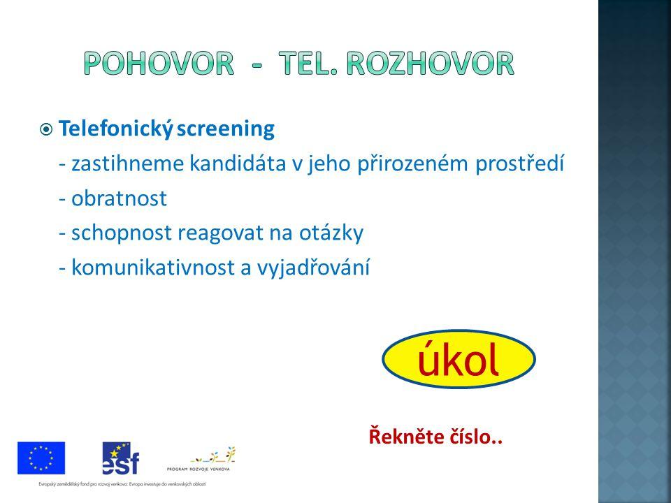  Telefonický screening - zastihneme kandidáta v jeho přirozeném prostředí - obratnost - schopnost reagovat na otázky - komunikativnost a vyjadřování