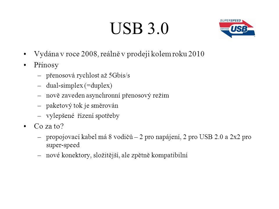USB 3.0 Vydána v roce 2008, reálně v prodeji kolem roku 2010 Přínosy –přenosová rychlost až 5Gbis/s –dual-simplex (=duplex) –nově zaveden asynchronní